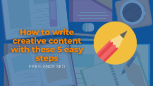 How to write creative content with these 5 easy steps